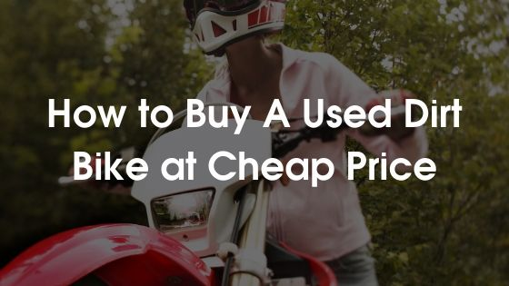 How to Buy A Used Dirt Bike at Cheap Price