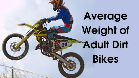 Average Weight of Adult Dirt Bikes