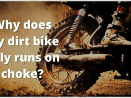Why does a dirt bike only runs on choke?