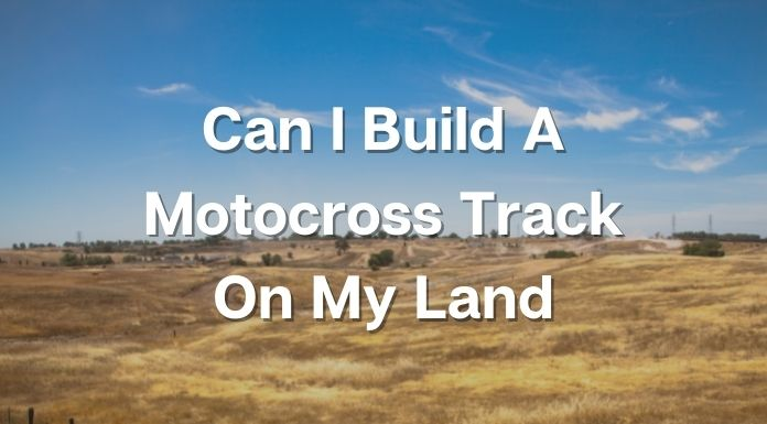 Can I Build A Motocross Track On My Land